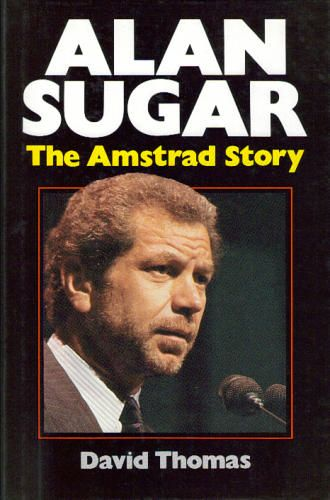 Alan Michael Sugar biography : The Amstrad story by David Thomas